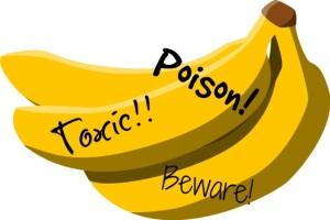 Bananas toxic